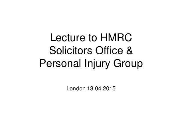 Lecture to HMRC Solicitors Office & Personal Injury Group London 13.04.2015