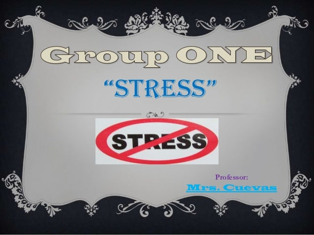 """STRESS""        Professor:     Mrs. Cuevas"