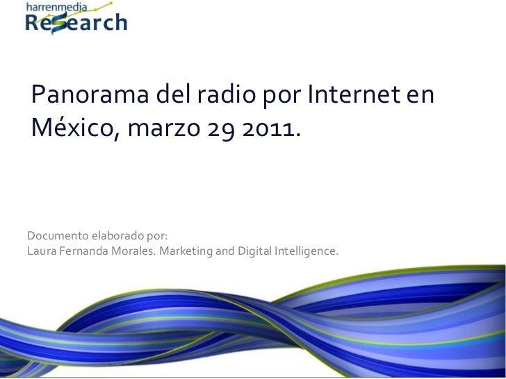Panorama del radio por Internet enMéxico, marzo 29 2011.Documento elaborado por:Laura Fernanda Morales. Marketing and Digi...