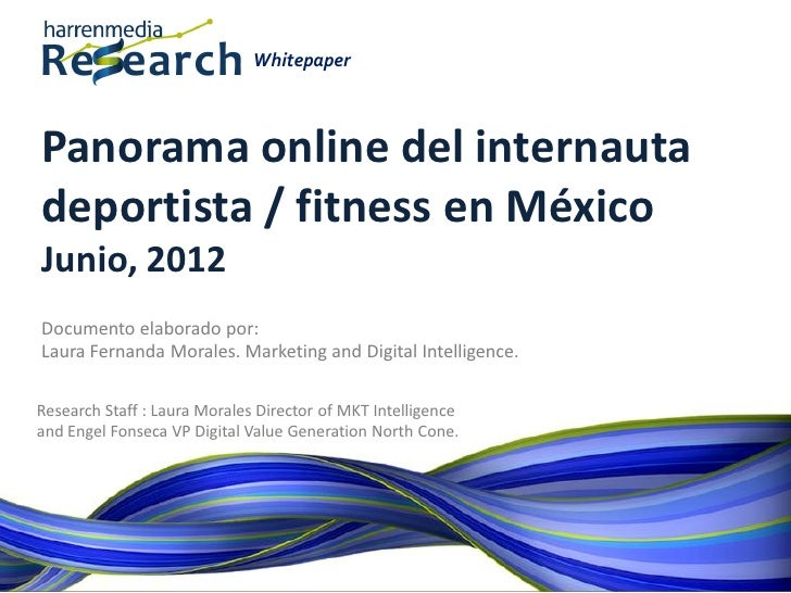 WhitepaperPanorama online del internautadeportista / fitness en MéxicoJunio, 2012Documento elaborado por:Laura Fernanda Mo...