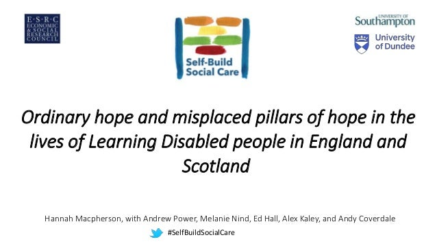 Ordinary hope and misplaced pillars of hope in the lives of Learning Disabled people in England and Scotland Hannah Macphe...