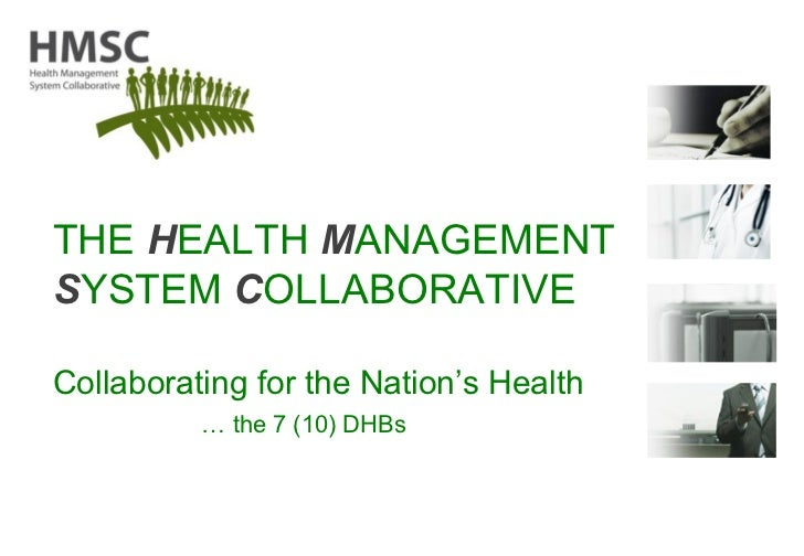 THE  H EALTH  M ANAGEMENT  S YSTEM  C OLLABORATIVE Collaborating for the Nation's Health …  the 7 (10) DHBs