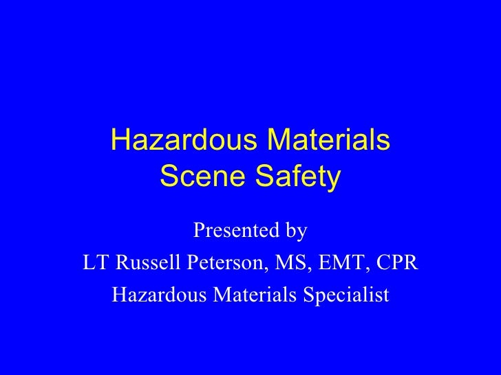 Hazardous Materials      Scene Safety             Presented by LT Russell Peterson, MS, EMT, CPR   Hazardous Materials Spe...