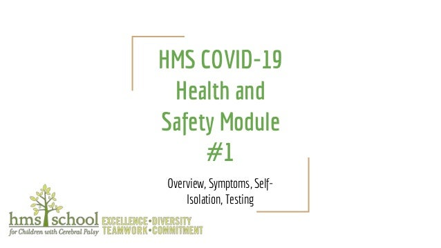 HMS COVID-19 Health and Safety Module #1 Overview, Symptoms, Self- Isolation, Testing