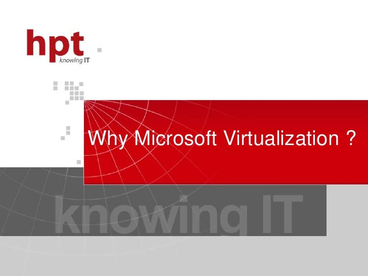 Why Microsoft Virtualization ?<br />