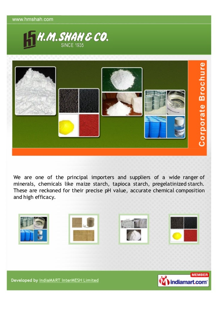 We are one of the principal importers and suppliers of a wide ranger ofminerals, chemicals like maize starch, tapioca star...