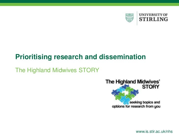 www.is.stir.ac.uk/nhs<br />Prioritising research and dissemination<br />The Highland Midwives STORY<br />