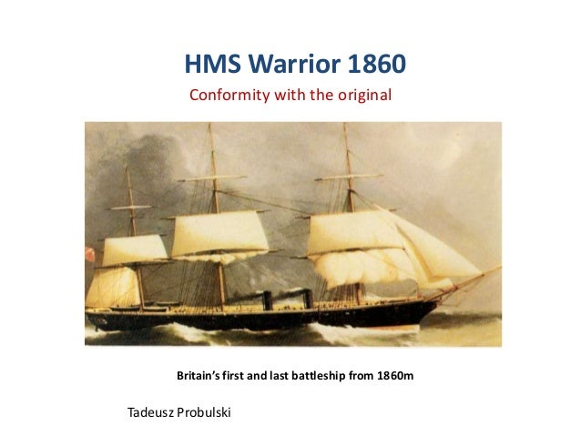 HMS Warrior 1860          Conformity with the original        Britain's first and last battleship from 1860mTadeusz Probul...