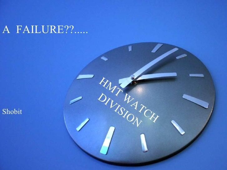 HMT WATCH DIVISION  A  FAILURE??..... Shobit