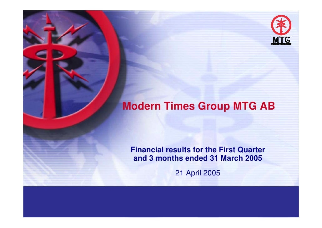 Modern Times Group MTG AB    Financial results for the First Quarter   and 3 months ended 31 March 2005              21 Ap...