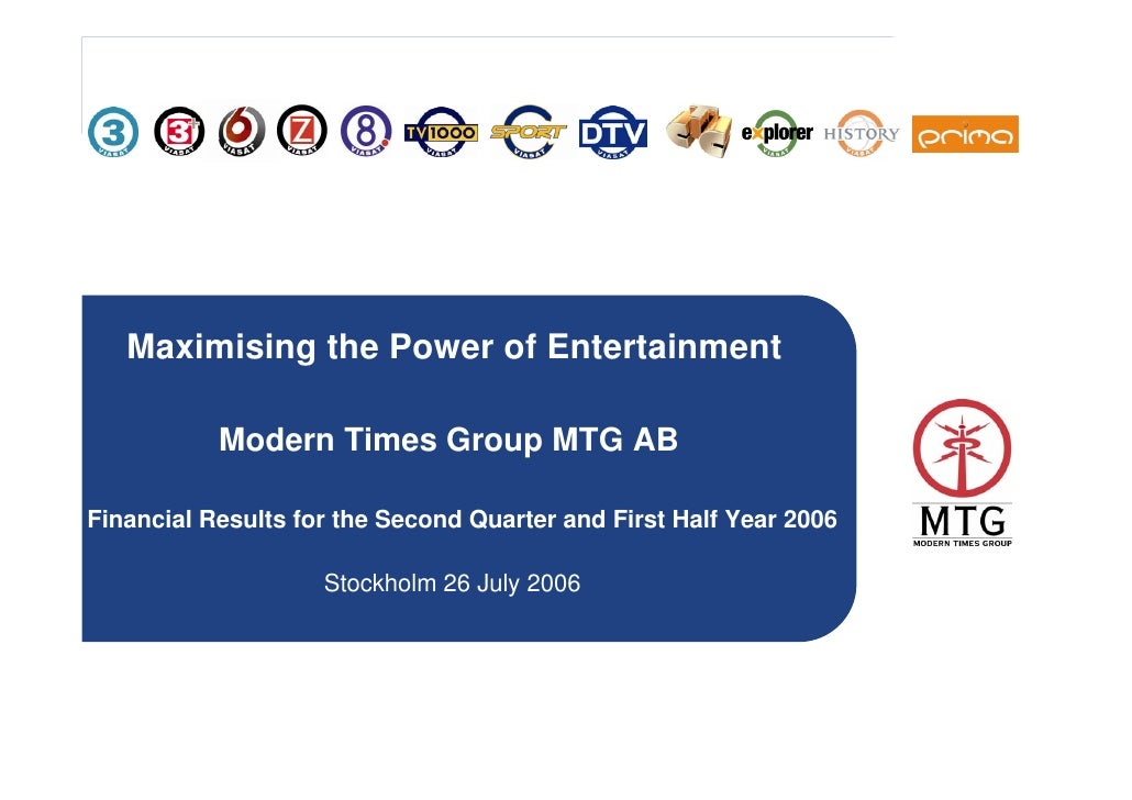Maximising the Power of Entertainment             Modern Times Group MTG AB  Financial Results for the Second Quarter and ...