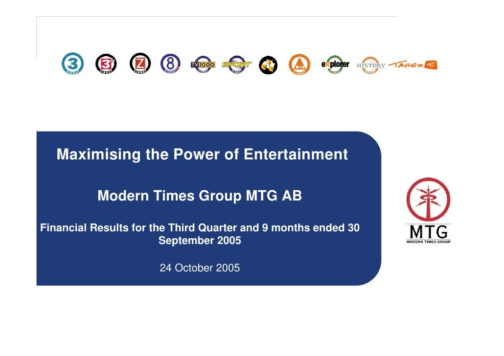 Maximising the Power of Entertainment            Modern Times Group MTG AB  Financial Results for the Third Quarter and 9 ...