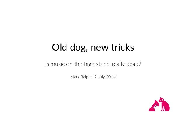 Old dog, new tricks Is music on the high street really dead?  Mark Ralphs, 2 July 2014