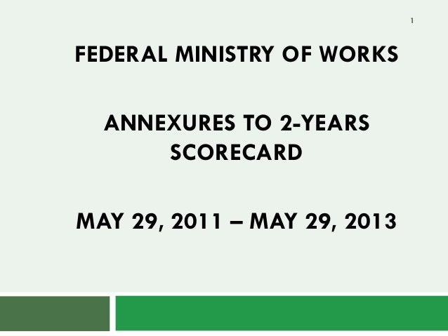 FEDERAL MINISTRY OF WORKSANNEXURES TO 2-YEARSSCORECARDMAY 29, 2011 – MAY 29, 20131