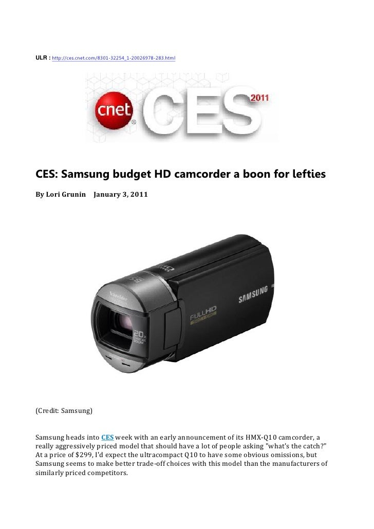 ULR : http://ces.cnet.com/8301-32254_1-20026978-283.html     CES: Samsung budget HD camcorder a boon for lefties By Lori G...