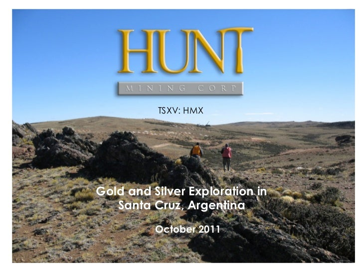 TSXV: HMXGold and Silver Exploration in   Santa Cruz, Argentina          October 2011                                 1