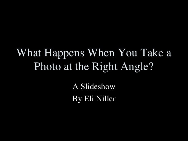 What Happens When You Take a   Photo at the Right Angle?           A Slideshow           By Eli Niller