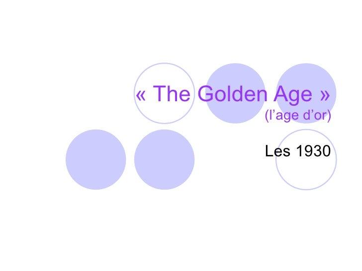 «The Golden Age» (l'age d'or) Les 1930