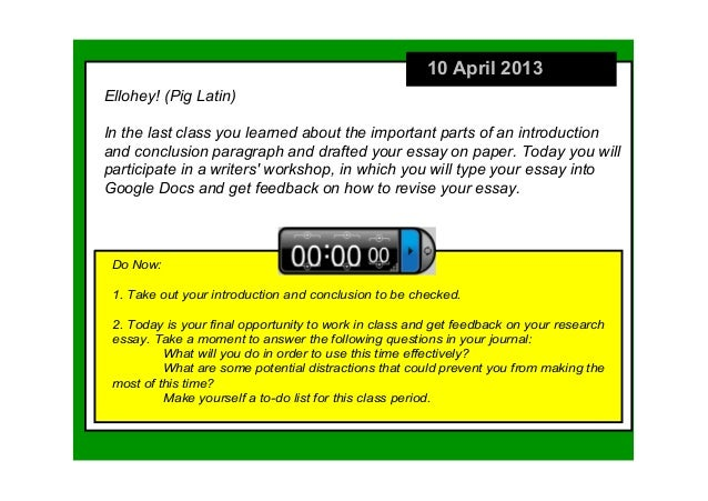 10 April 2013Ellohey! (Pig Latin)In the last class you learned about the important parts of an introduction and conclusion...