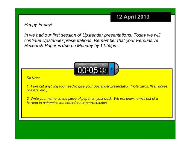 12 April 2013Happy Friday!In we had our first session of Upstander presentations. Today we willcontinue Upstander presenta...