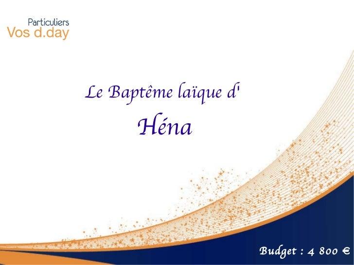 Le Baptême laïque d'  Héna Budget : 4 800 €
