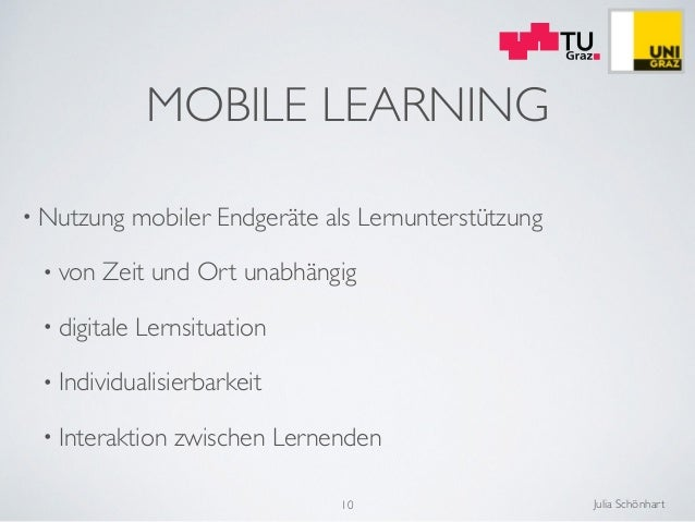 Julia Schönhart MOBILE LEARNING • Nutzung mobiler Endgeräte als Lernunterstützung  • von Zeit und Ort unabhängig  • digi...