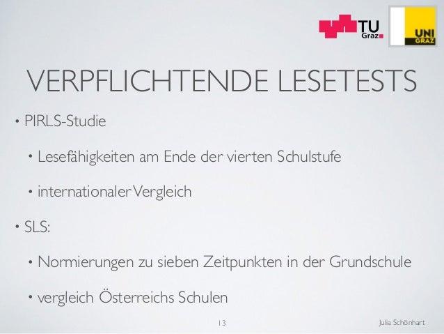 Julia Schönhart VERPFLICHTENDE LESETESTS • PIRLS-Studie  • Lesefähigkeiten am Ende der vierten Schulstufe  • internation...