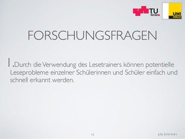 Julia Schönhart ! FORSCHUNGSFRAGEN 1.Durch dieVerwendung des Lesetrainers können potentielle Leseprobleme einzelner Schüle...