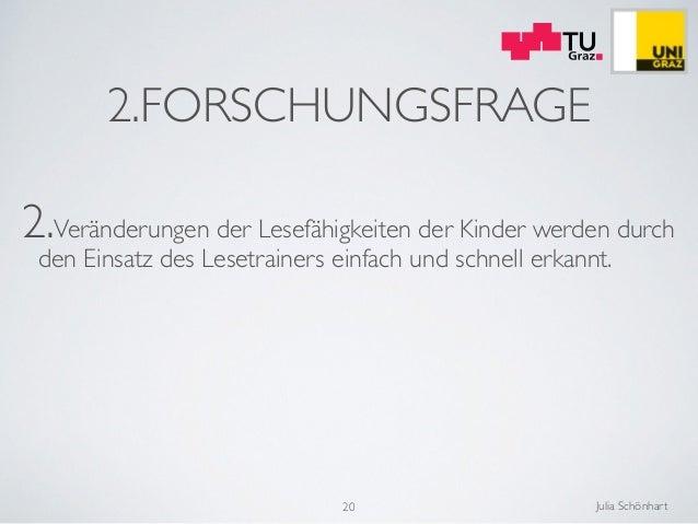 Julia Schönhart 2.FORSCHUNGSFRAGE 2.Veränderungen der Lesefähigkeiten der Kinder werden durch den Einsatz des Lesetrainers...