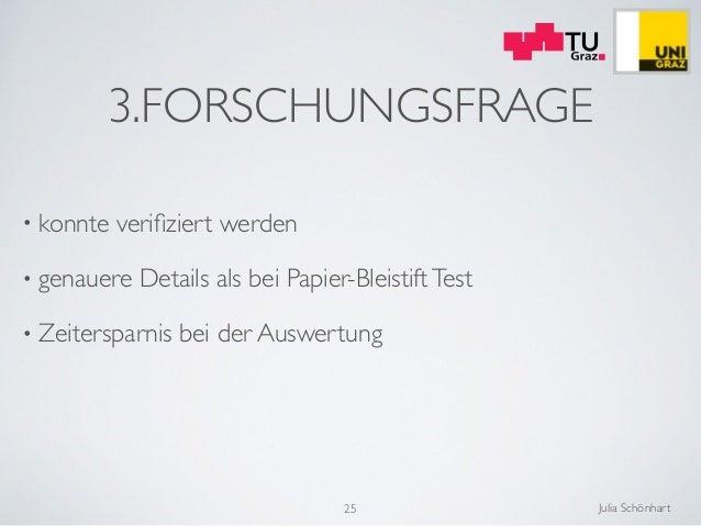 Julia Schönhart 3.FORSCHUNGSFRAGE • konnte verifiziert werden  • genauere Details als bei Papier-BleistiftTest  • Zeiters...