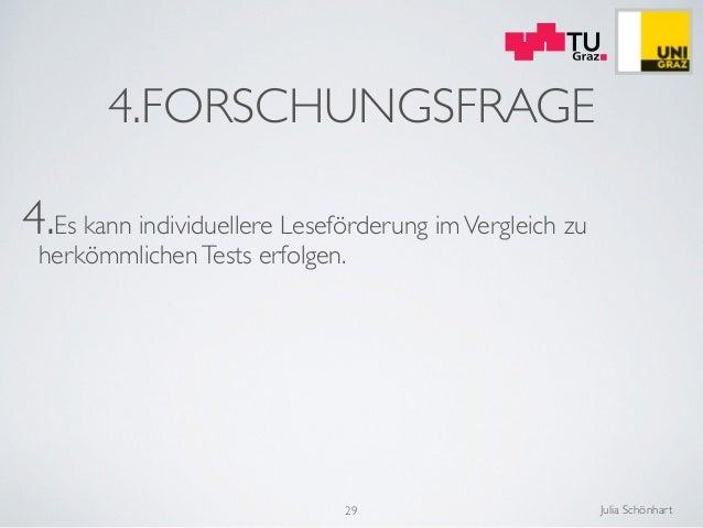 Julia Schönhart 4.FORSCHUNGSFRAGE 4.Es kann individuellere Leseförderung imVergleich zu herkömmlichenTests erfolgen. 29