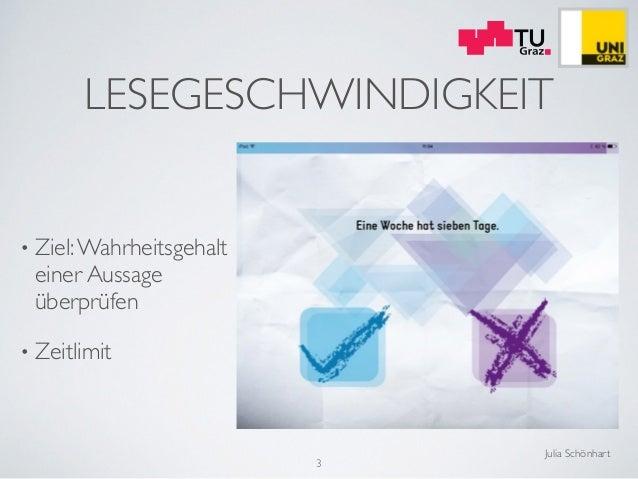 Julia Schönhart LESEGESCHWINDIGKEIT • Ziel:Wahrheitsgehalt einer Aussage überprüfen  • Zeitlimit 3