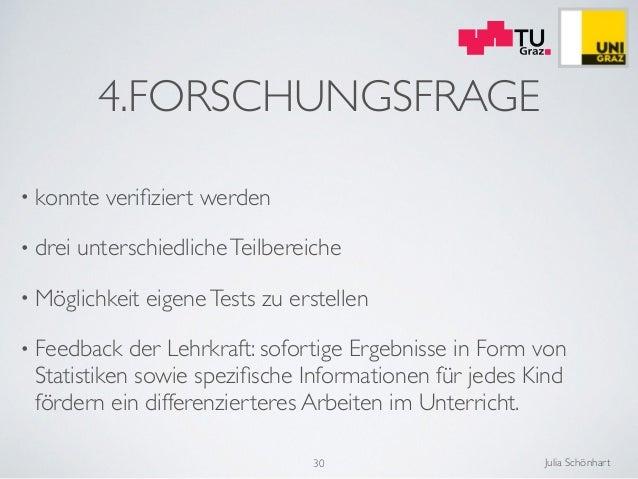 Julia Schönhart 4.FORSCHUNGSFRAGE • konnte verifiziert werden  • drei unterschiedlicheTeilbereiche  • Möglichkeit eigeneT...