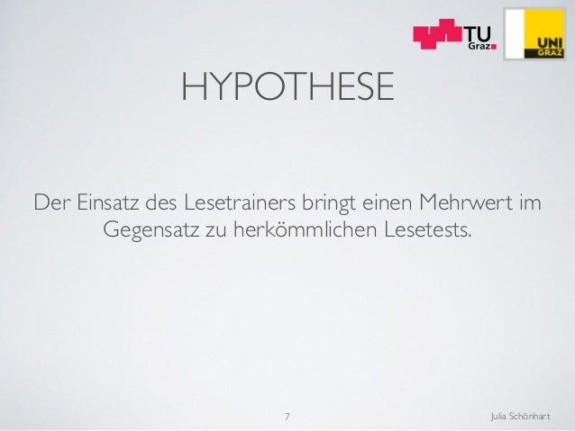 Julia Schönhart HYPOTHESE Der Einsatz des Lesetrainers bringt einen Mehrwert im Gegensatz zu herkömmlichen Lesetests. 7