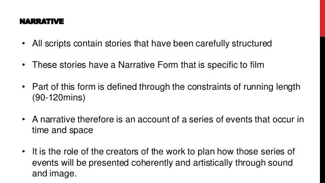 NARRATIVE • All scripts contain stories that have been carefully structured • These stories have a Narrative Form that is ...