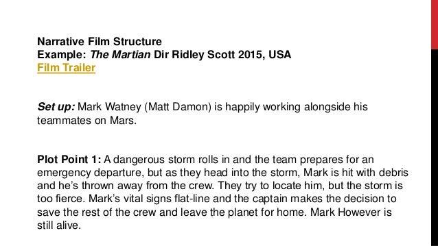 Narrative Film Structure Example: The Martian Dir Ridley Scott 2015, USA Film Trailer Set up: Mark Watney (Matt Damon) is ...
