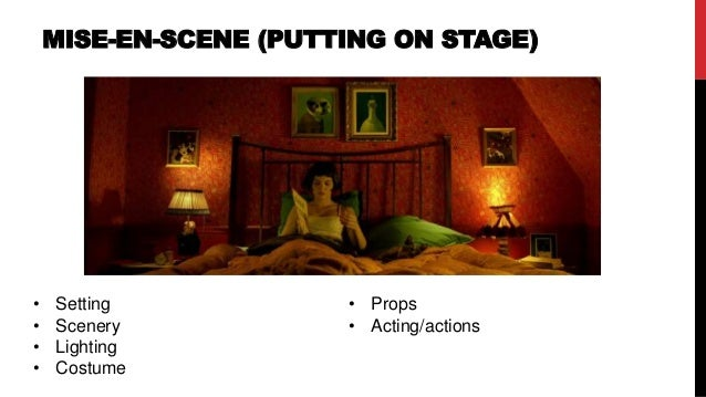 MISE-EN-SCENE (PUTTING ON STAGE) • Setting • Scenery • Lighting • Costume • Props • Acting/actions