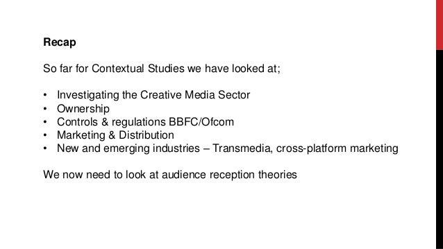 Recap So far for Contextual Studies we have looked at; • Investigating the Creative Media Sector • Ownership • Controls & ...