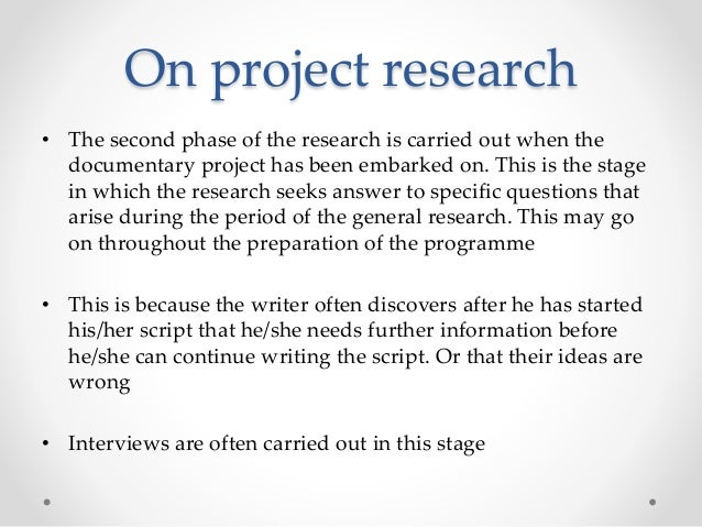 On project research • The second phase of the research is carried out when the documentary project has been embarked on. T...
