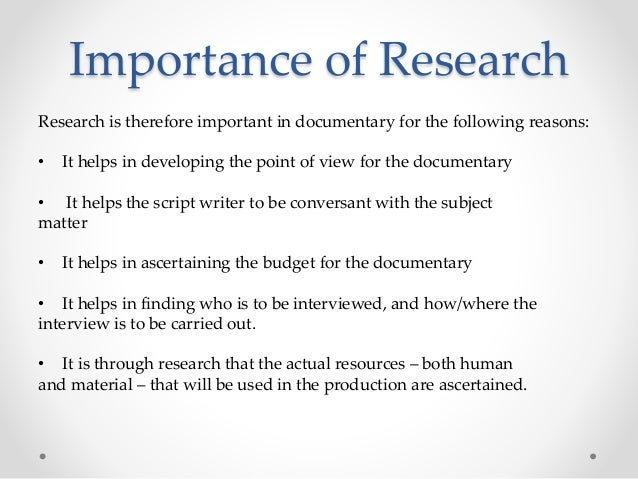 Importance of Research Research is therefore important in documentary for the following reasons: • It helps in developing ...