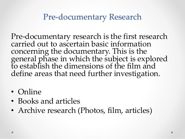 Pre-documentary Research Pre-documentary research is the first research carried out to ascertain basic information concern...