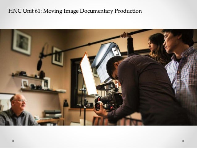 HNC Unit 61: Moving Image Documentary Production