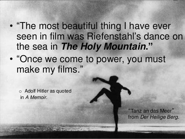 """• """"The most beautiful thing I have ever seen in film was Riefenstahl's dance on the sea in The Holy Mountain."""" • """"Once we ..."""