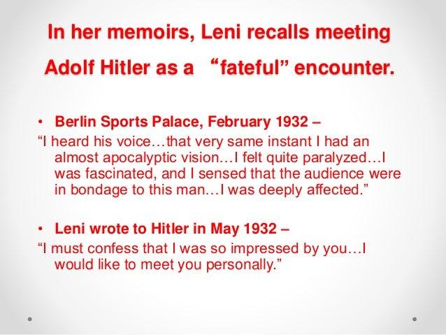 "In her memoirs, Leni recalls meeting Adolf Hitler as a ""fateful"" encounter. • Berlin Sports Palace, February 1932 – ""I hea..."