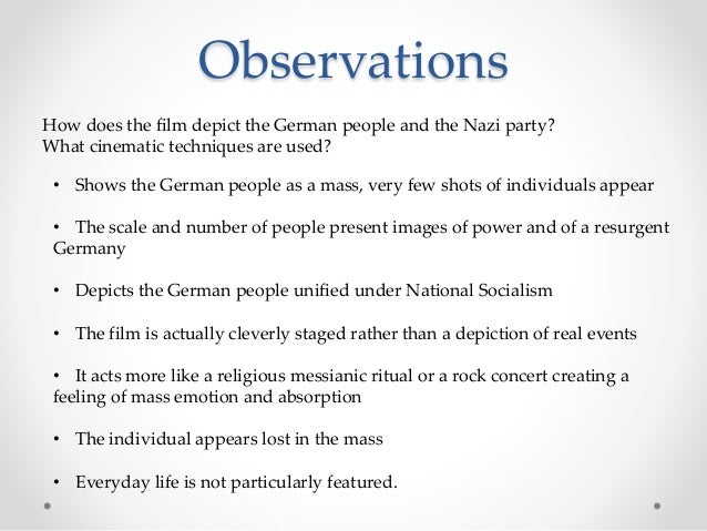 Observations • Shows the German people as a mass, very few shots of individuals appear • The scale and number of people pr...