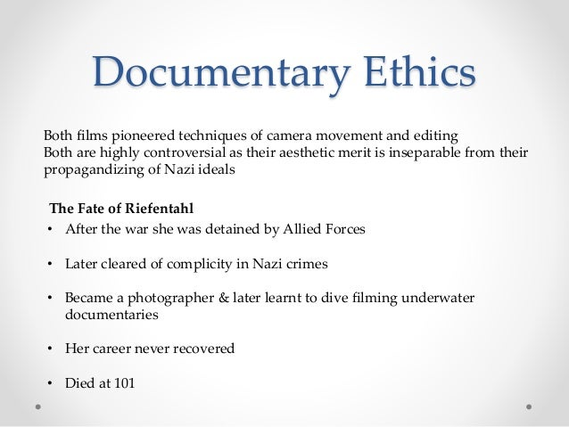 Documentary Ethics Both films pioneered techniques of camera movement and editing Both are highly controversial as their a...