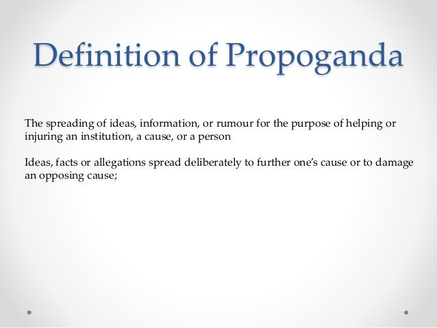 Definition of Propoganda The spreading of ideas, information, or rumour for the purpose of helping or injuring an institut...