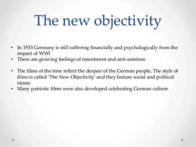 The new objectivity • In 1933 Germany is still suffering financially and psychologically from the impact of WWI • There ar...