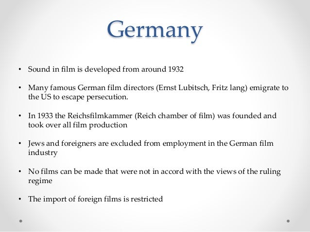 Germany • Sound in film is developed from around 1932 • Many famous German film directors (Ernst Lubitsch, Fritz lang) emi...