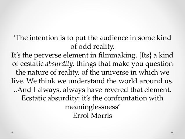 'The intention is to put the audience in some kind of odd reality. It's the perverse element in filmmaking. [Its} a kind o...